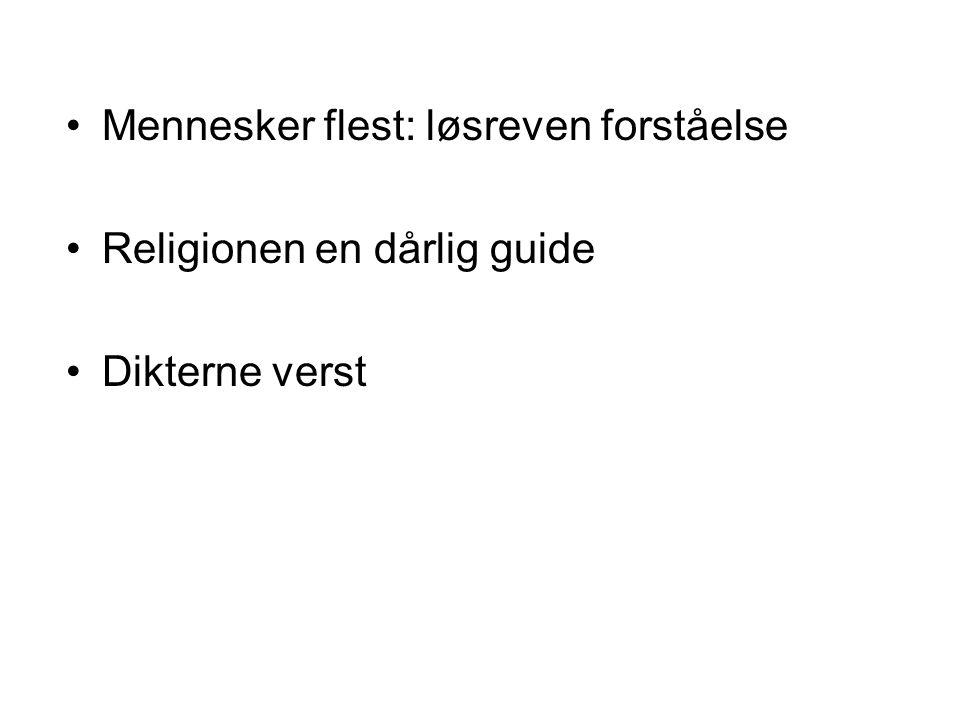 Mennesker flest: løsreven forståelse Religionen en dårlig guide Dikterne verst