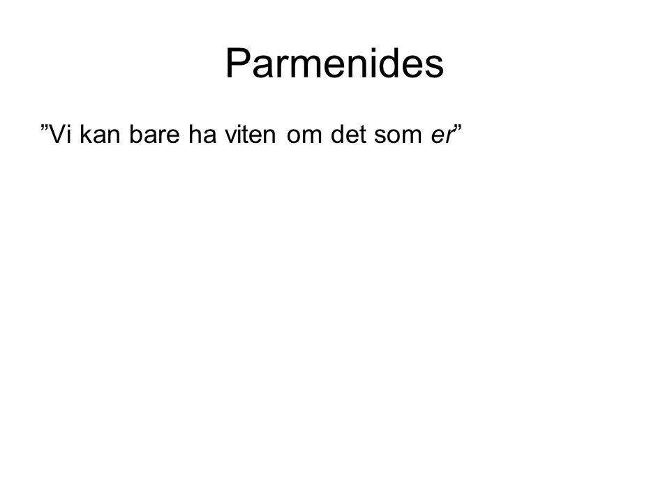 """Parmenides """"Vi kan bare ha viten om det som er"""""""