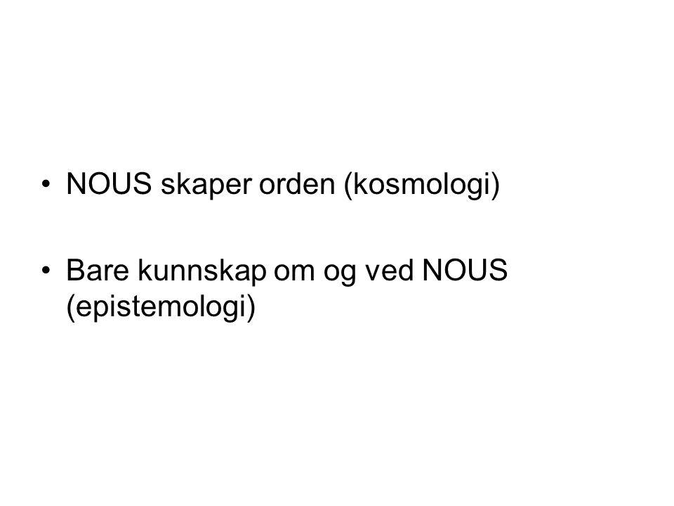 NOUS skaper orden (kosmologi) Bare kunnskap om og ved NOUS (epistemologi)