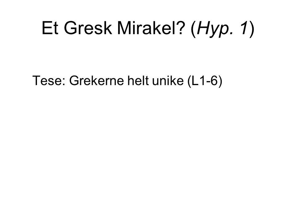 Et Gresk Mirakel? (Hyp. 1) Tese: Grekerne helt unike (L1-6)