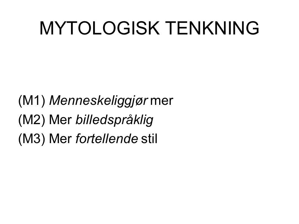 MYTOLOGISK TENKNING (M1) Menneskeliggjør mer (M2) Mer billedspråklig (M3) Mer fortellende stil