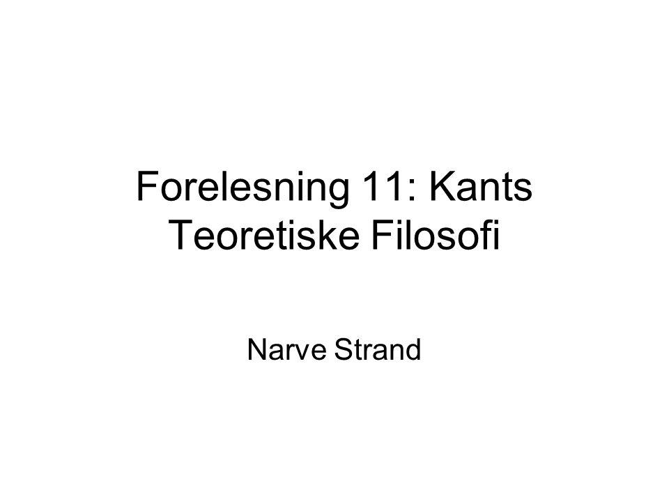 Forelesning 11: Kants Teoretiske Filosofi Narve Strand