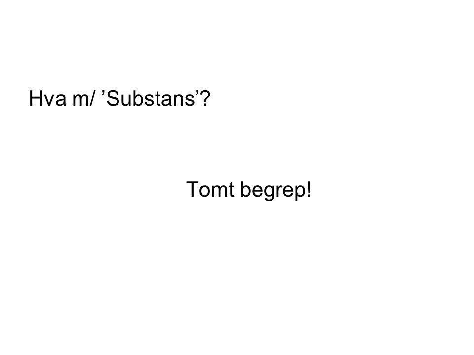 Hva m/ 'Substans'? Tomt begrep!