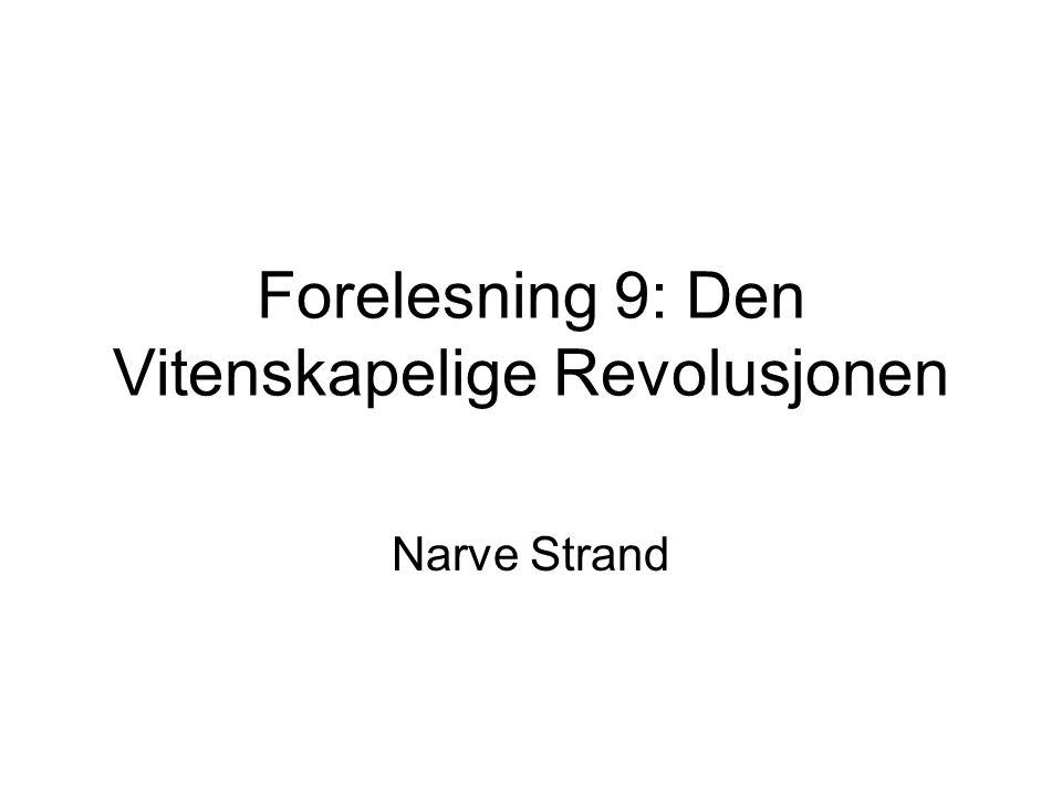 Forelesning 9: Den Vitenskapelige Revolusjonen Narve Strand