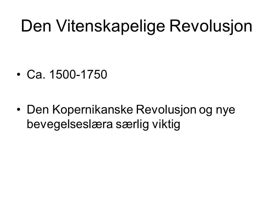 Den Vitenskapelige Revolusjon Ca. 1500-1750 Den Kopernikanske Revolusjon og nye bevegelseslæra særlig viktig