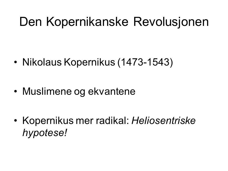 Den Kopernikanske Revolusjonen Nikolaus Kopernikus (1473-1543) Muslimene og ekvantene Kopernikus mer radikal: Heliosentriske hypotese!