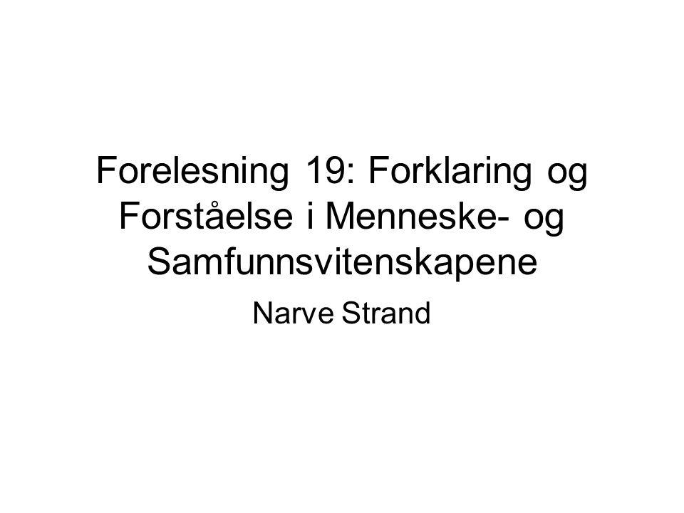 Forelesning 19: Forklaring og Forståelse i Menneske- og Samfunnsvitenskapene Narve Strand