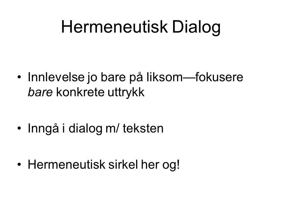 Hermeneutisk Dialog Innlevelse jo bare på liksom—fokusere bare konkrete uttrykk Inngå i dialog m/ teksten Hermeneutisk sirkel her og!