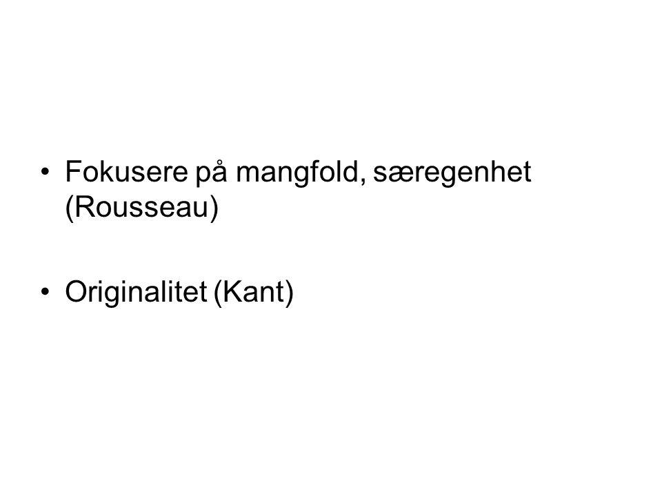Fokusere på mangfold, særegenhet (Rousseau) Originalitet (Kant)