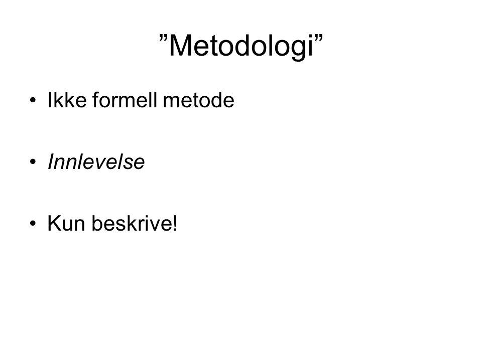 """""""Metodologi"""" Ikke formell metode Innlevelse Kun beskrive!"""