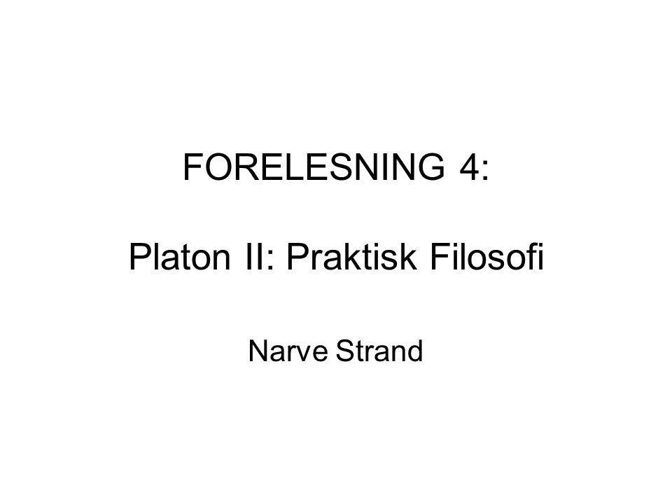FORELESNING 4: Platon II: Praktisk Filosofi Narve Strand