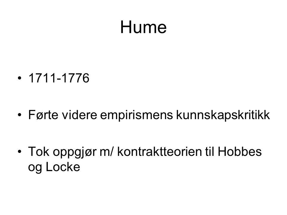 Hume 1711-1776 Førte videre empirismens kunnskapskritikk Tok oppgjør m/ kontraktteorien til Hobbes og Locke