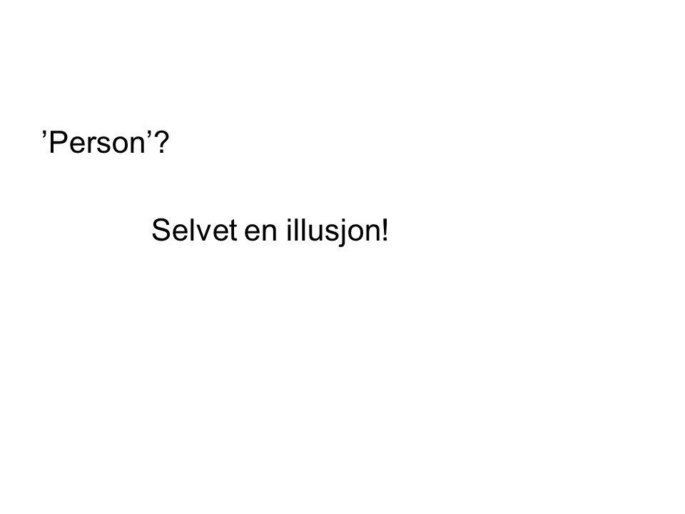 'Person'? Selvet en illusjon!