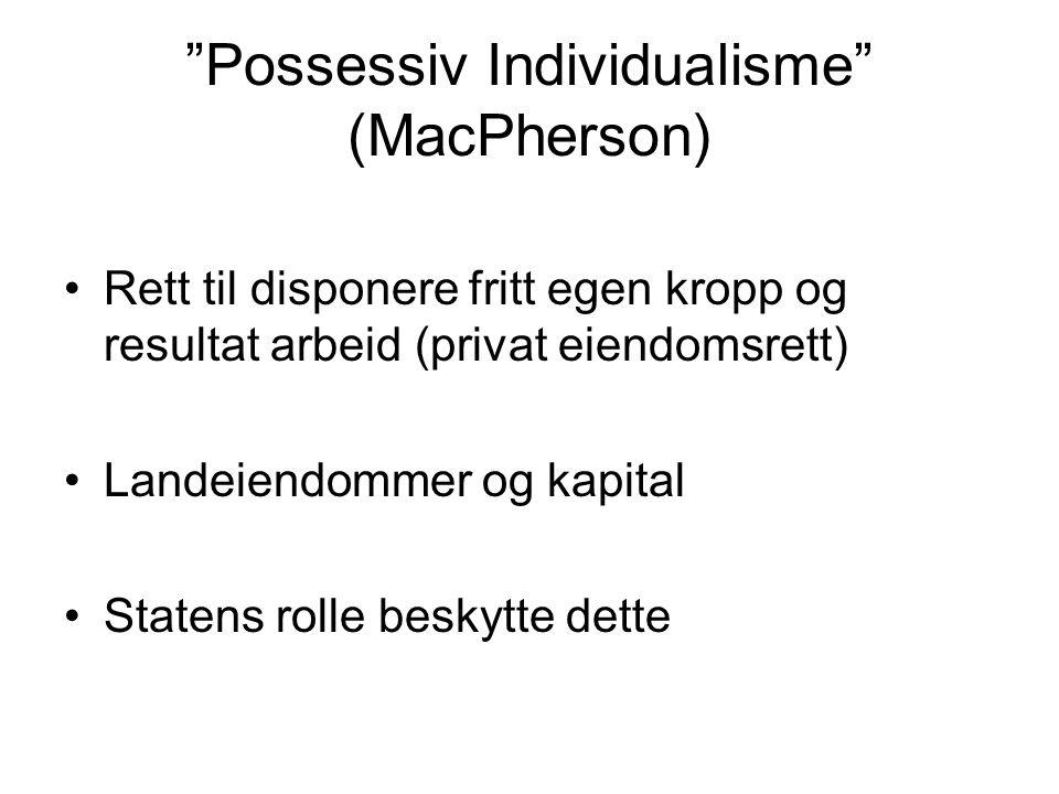 """""""Possessiv Individualisme"""" (MacPherson) Rett til disponere fritt egen kropp og resultat arbeid (privat eiendomsrett) Landeiendommer og kapital Statens"""