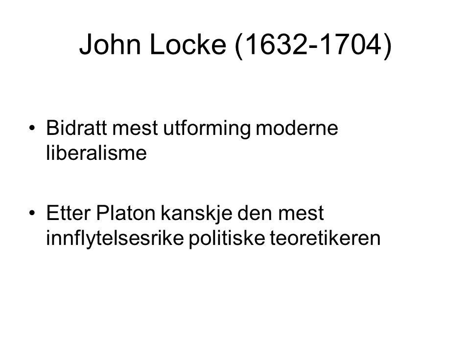 John Locke (1632-1704) Bidratt mest utforming moderne liberalisme Etter Platon kanskje den mest innflytelsesrike politiske teoretikeren