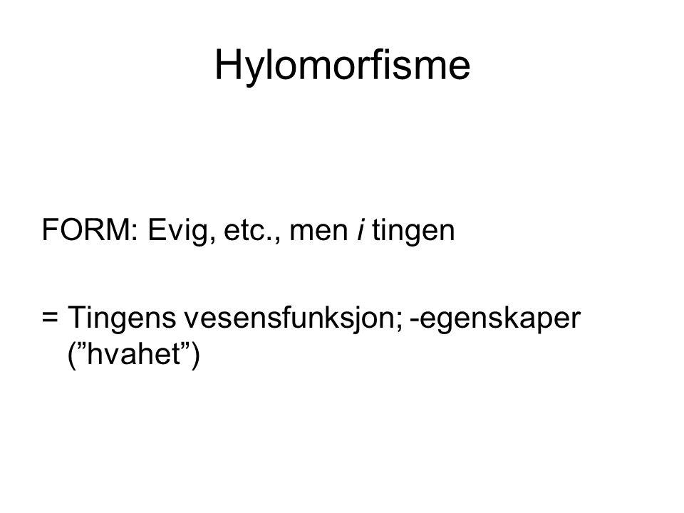Ontologi (1) Værende ting (ousía): substans (2) Væremåter: egenskaper (a) Vesentlig ('fornuft') (b) Uvesentlig ('blondt hår') (3) Materie (hyle)