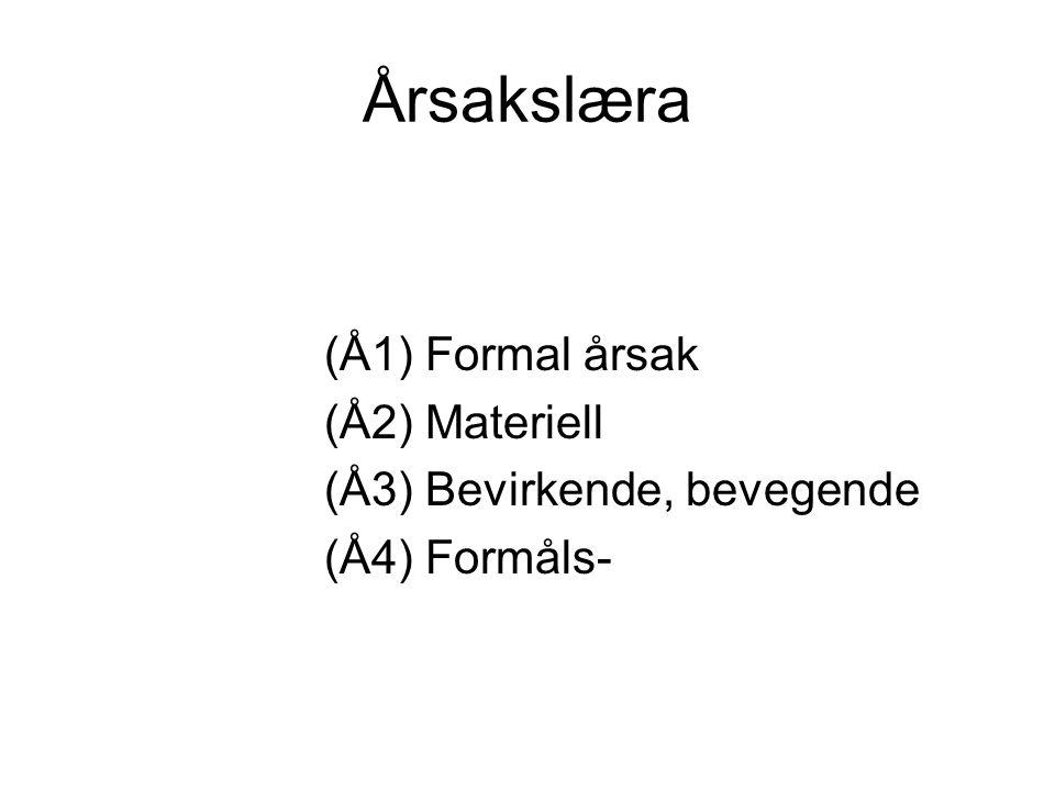 Årsakslæra (Å1) Formal årsak (Å2) Materiell (Å3) Bevirkende, bevegende (Å4) Formåls-