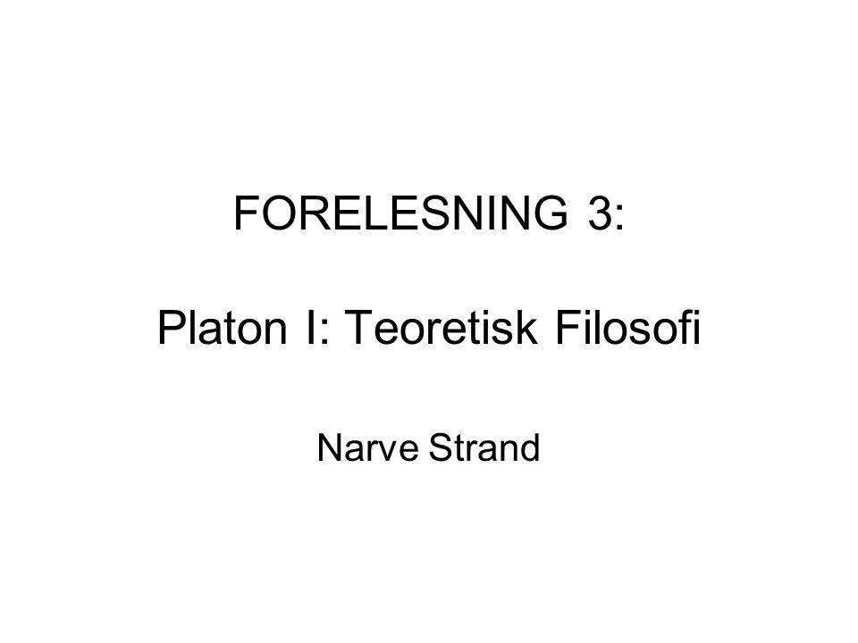 FORELESNING 3: Platon I: Teoretisk Filosofi Narve Strand