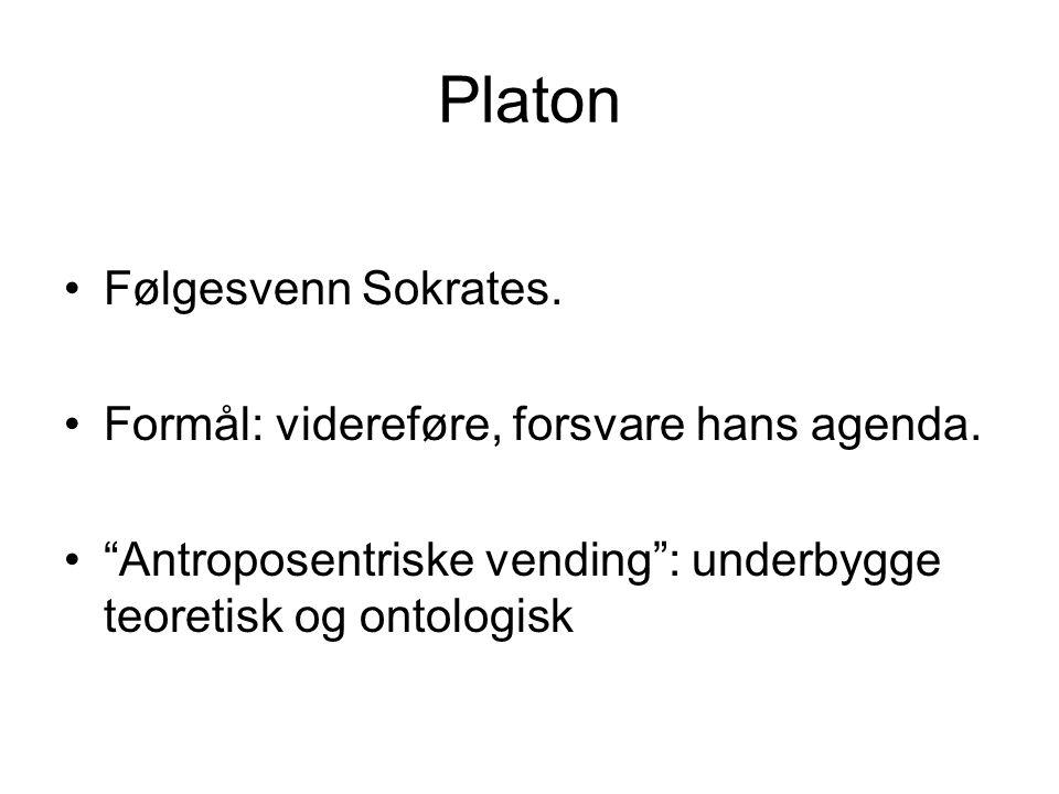 "Platon Følgesvenn Sokrates. Formål: videreføre, forsvare hans agenda. ""Antroposentriske vending"": underbygge teoretisk og ontologisk"