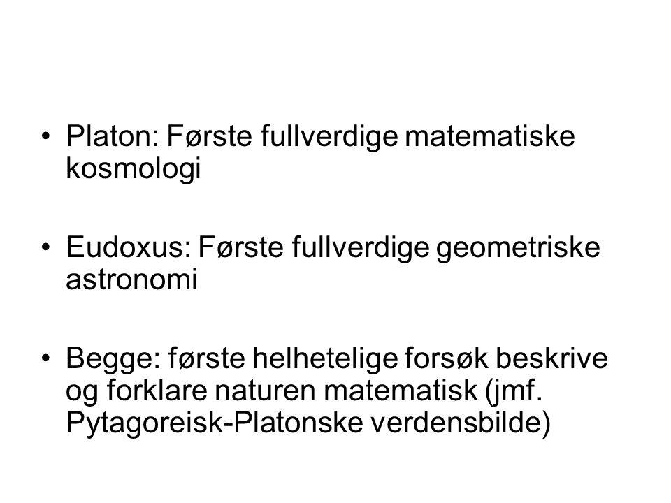 Platon: Første fullverdige matematiske kosmologi Eudoxus: Første fullverdige geometriske astronomi Begge: første helhetelige forsøk beskrive og forkla