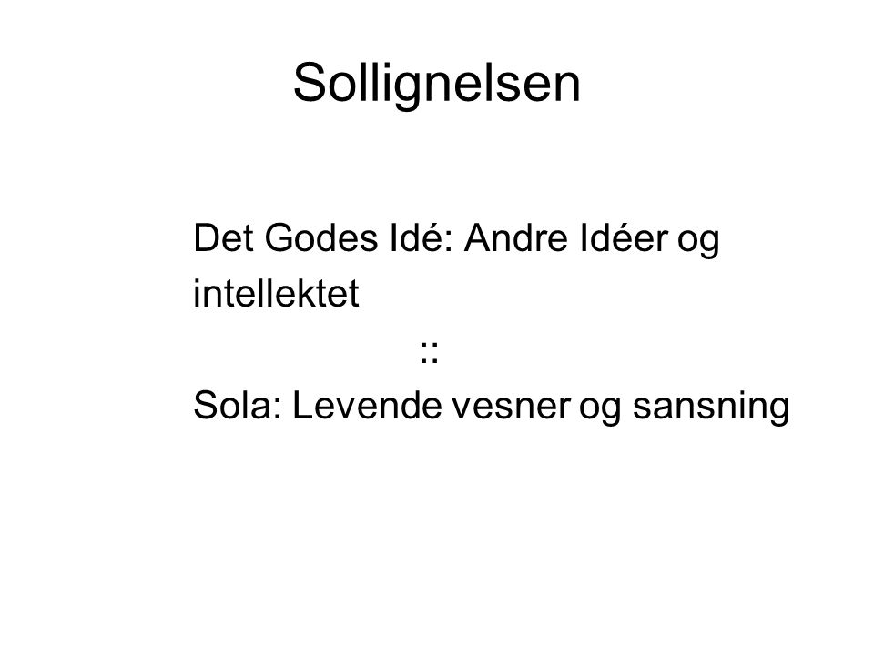 Sollignelsen Det Godes Idé: Andre Idéer og intellektet :: Sola: Levende vesner og sansning
