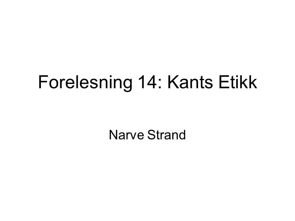 Forelesning 14: Kants Etikk Narve Strand