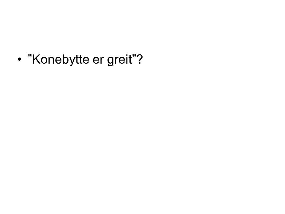 """Konebytte er greit""?"