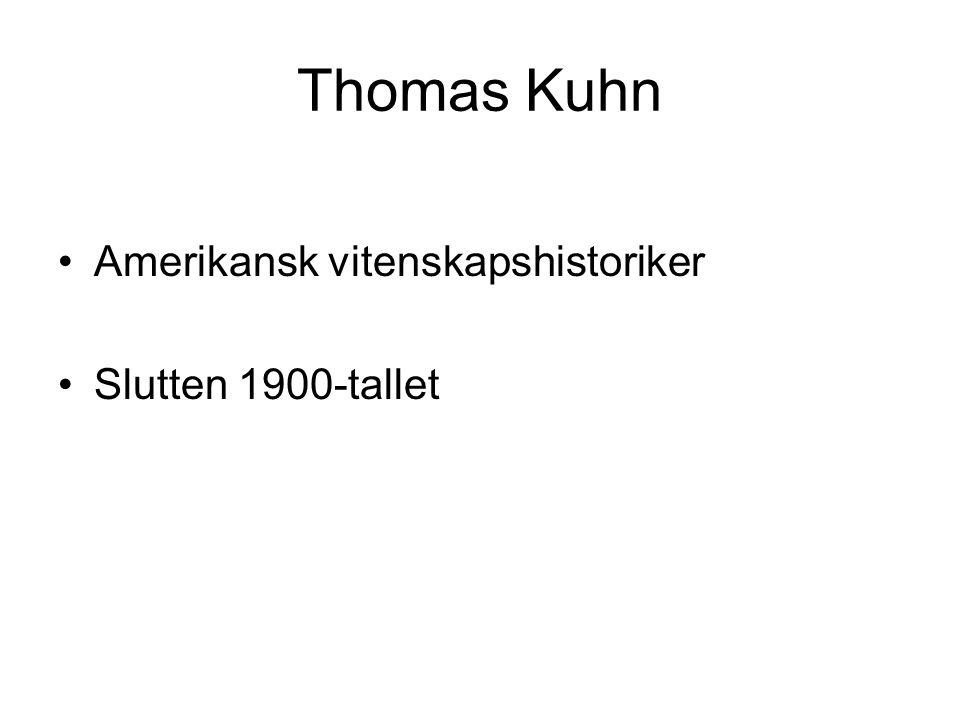Thomas Kuhn Amerikansk vitenskapshistoriker Slutten 1900-tallet