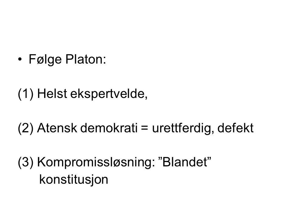 """Følge Platon: (1) Helst ekspertvelde, (2) Atensk demokrati = urettferdig, defekt (3) Kompromissløsning: """"Blandet"""" konstitusjon"""
