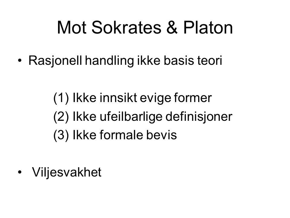 Mot Sokrates & Platon Rasjonell handling ikke basis teori (1) Ikke innsikt evige former (2) Ikke ufeilbarlige definisjoner (3) Ikke formale bevis Vilj