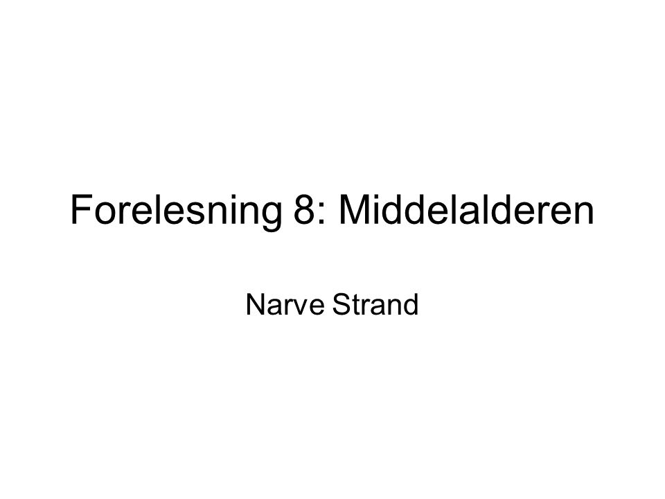 Forelesning 8: Middelalderen Narve Strand
