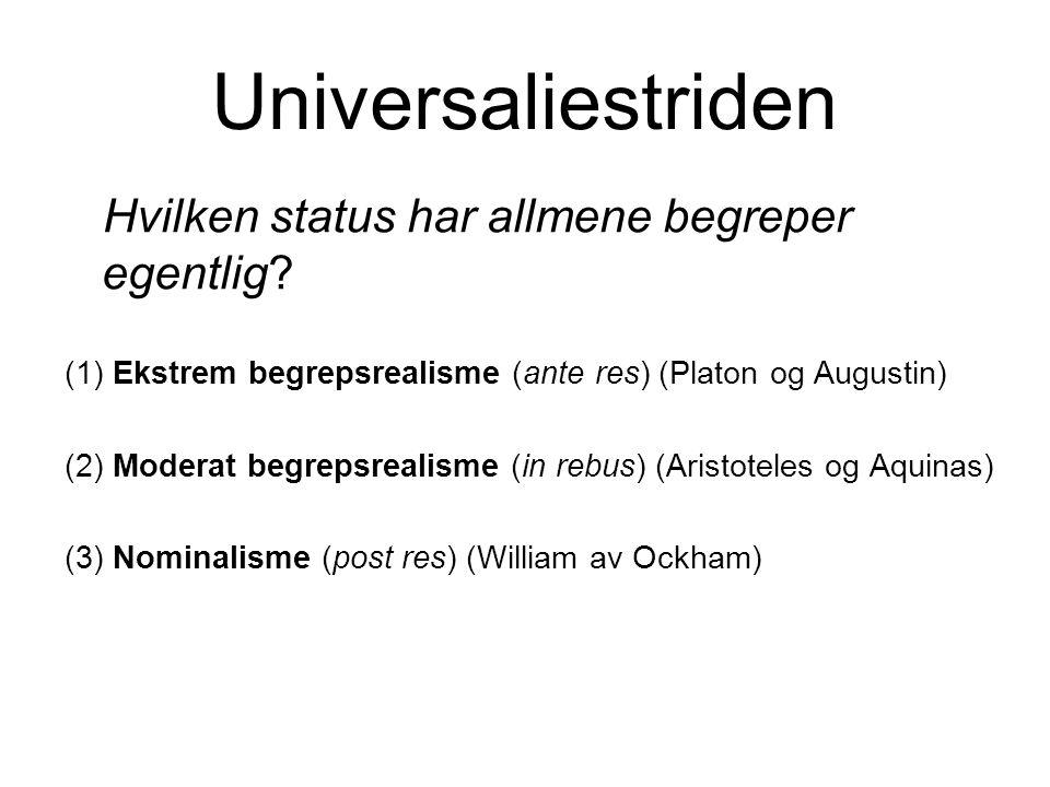 Universaliestriden Hvilken status har allmene begreper egentlig? (1) Ekstrem begrepsrealisme (ante res) (Platon og Augustin) (2) Moderat begrepsrealis