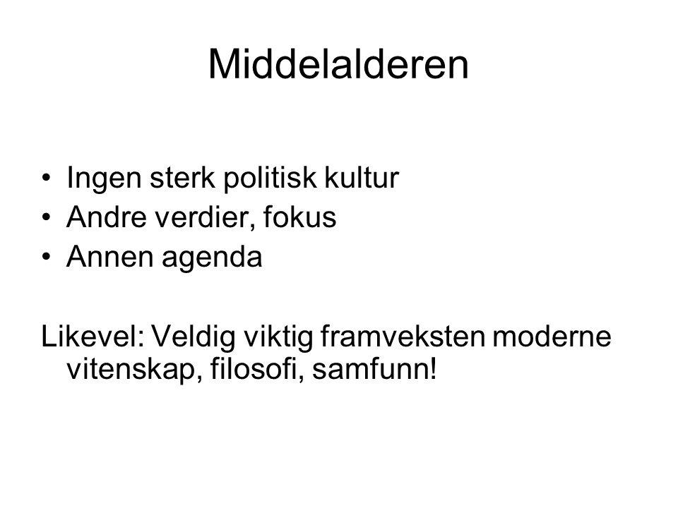 Middelalderen Ingen sterk politisk kultur Andre verdier, fokus Annen agenda Likevel: Veldig viktig framveksten moderne vitenskap, filosofi, samfunn!