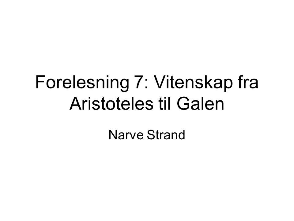 Forelesning 7: Vitenskap fra Aristoteles til Galen Narve Strand