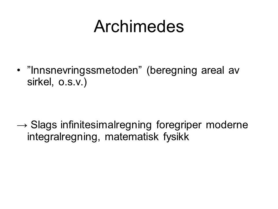 """Archimedes """"Innsnevringssmetoden"""" (beregning areal av sirkel, o.s.v.) → Slags infinitesimalregning foregriper moderne integralregning, matematisk fysi"""
