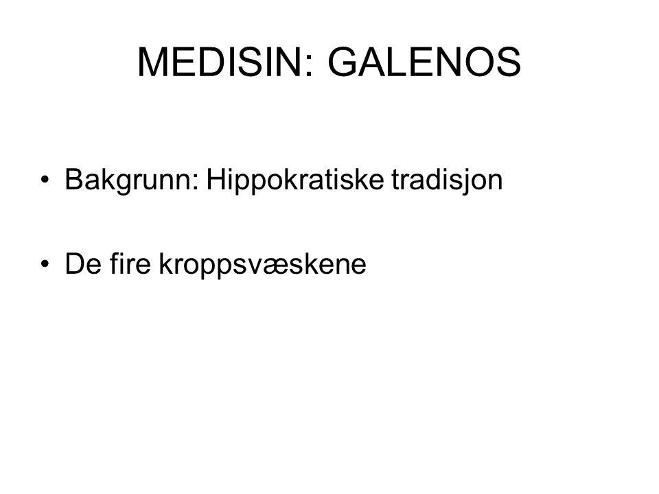 MEDISIN: GALENOS Bakgrunn: Hippokratiske tradisjon De fire kroppsvæskene