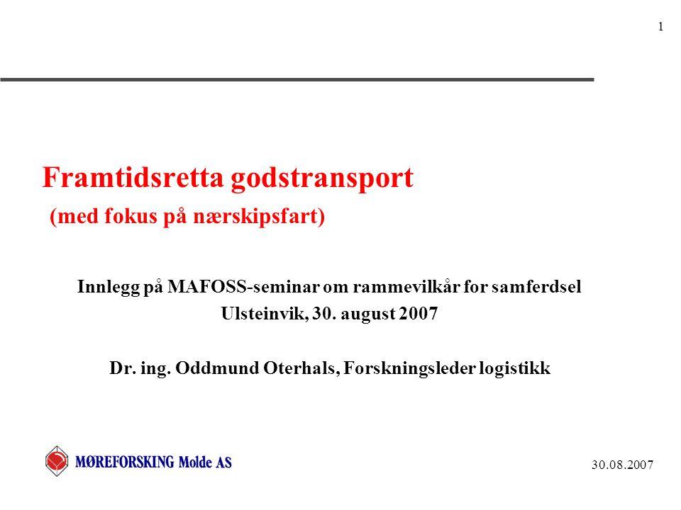 30.08.2007 1 Framtidsretta godstransport (med fokus på nærskipsfart) Innlegg på MAFOSS-seminar om rammevilkår for samferdsel Ulsteinvik, 30.