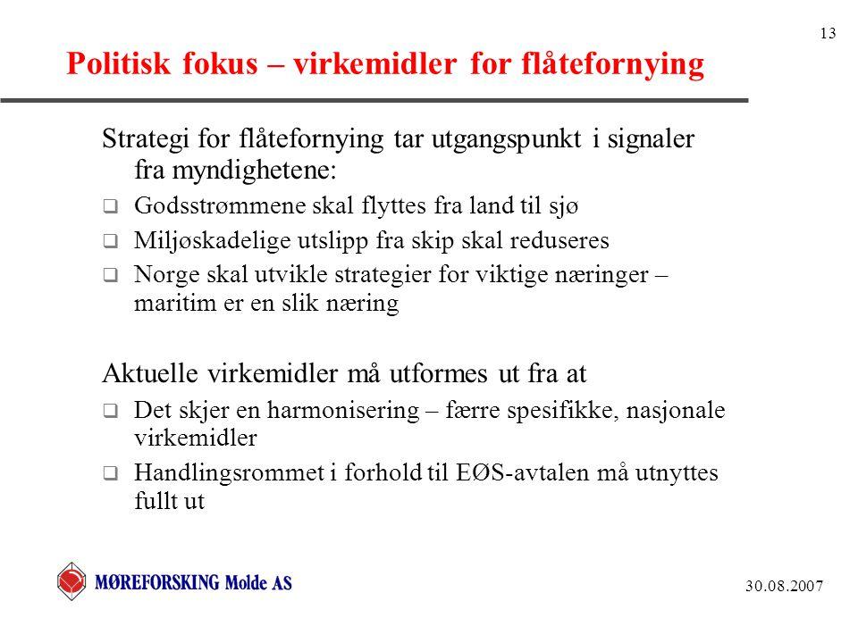 30.08.2007 13 Politisk fokus – virkemidler for flåtefornying Strategi for flåtefornying tar utgangspunkt i signaler fra myndighetene:  Godsstrømmene