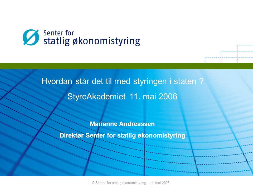 © Senter for statlig økonomistyring – 11.mai 2006 Hvordan står det til med styringen i staten .