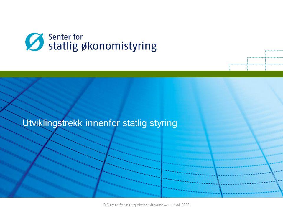 © Senter for statlig økonomistyring – 11. mai 2006 Utviklingstrekk innenfor statlig styring
