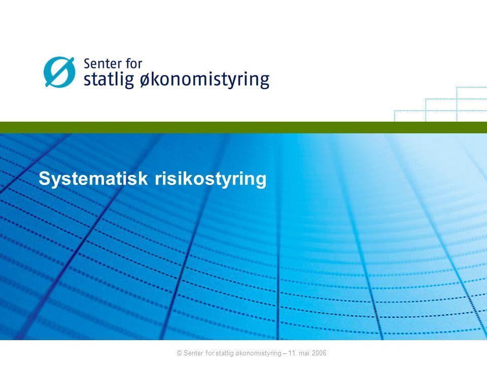 © Senter for statlig økonomistyring – 11. mai 2006 Systematisk risikostyring