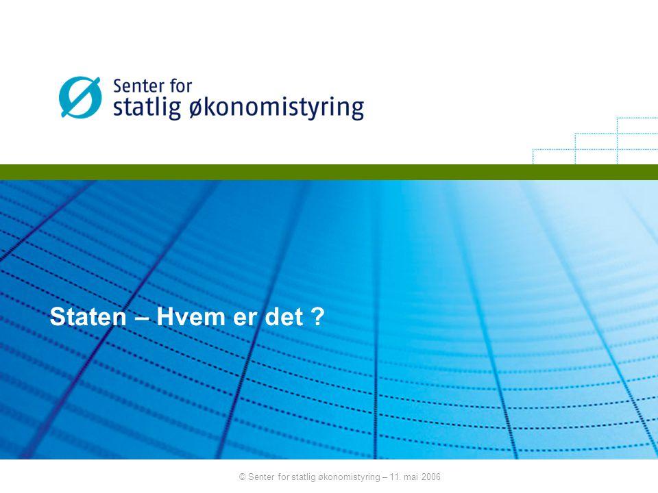 © Senter for statlig økonomistyring – 11. mai 2006 Staten – Hvem er det ?
