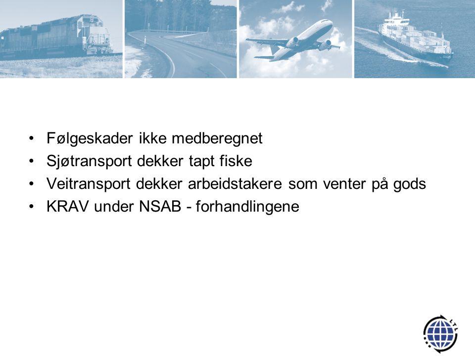 Følgeskader ikke medberegnet Sjøtransport dekker tapt fiske Veitransport dekker arbeidstakere som venter på gods KRAV under NSAB - forhandlingene