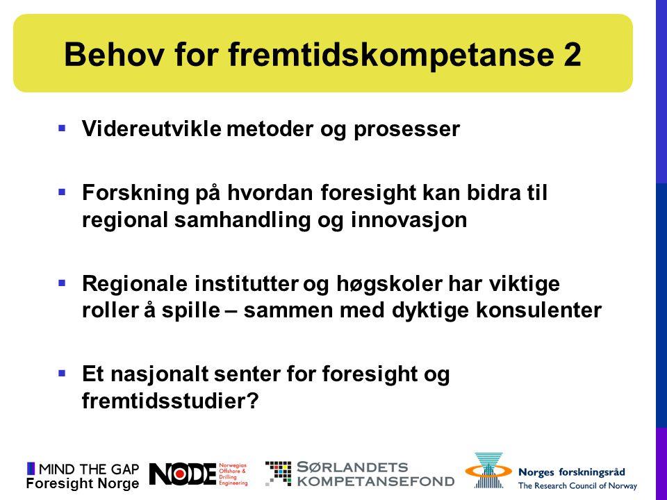Foresight Norge  Videreutvikle metoder og prosesser  Forskning på hvordan foresight kan bidra til regional samhandling og innovasjon  Regionale ins