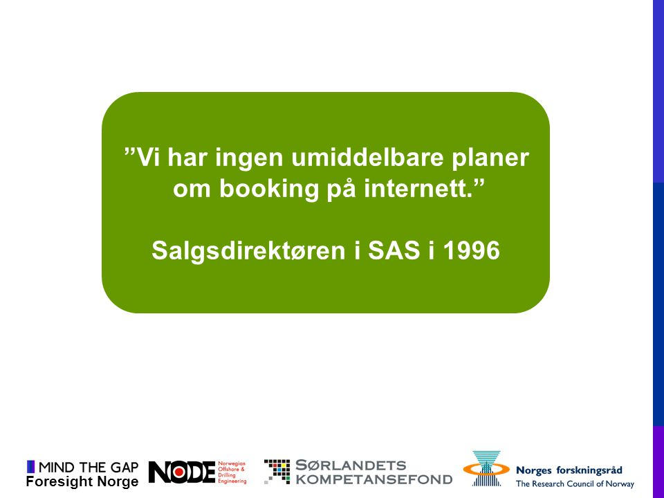 """Foresight Norge """"Vi har ingen umiddelbare planer om booking på internett."""" Salgsdirektøren i SAS i 1996"""