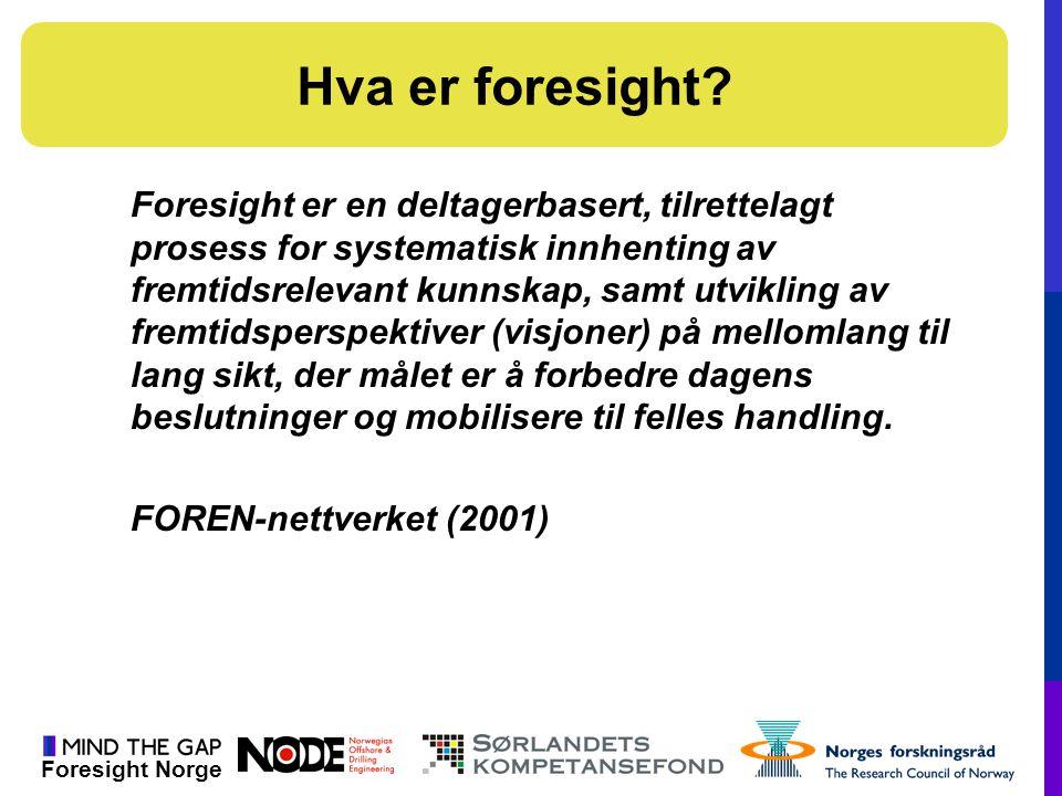 Foresight Norge Foresight er en deltagerbasert, tilrettelagt prosess for systematisk innhenting av fremtidsrelevant kunnskap, samt utvikling av fremti