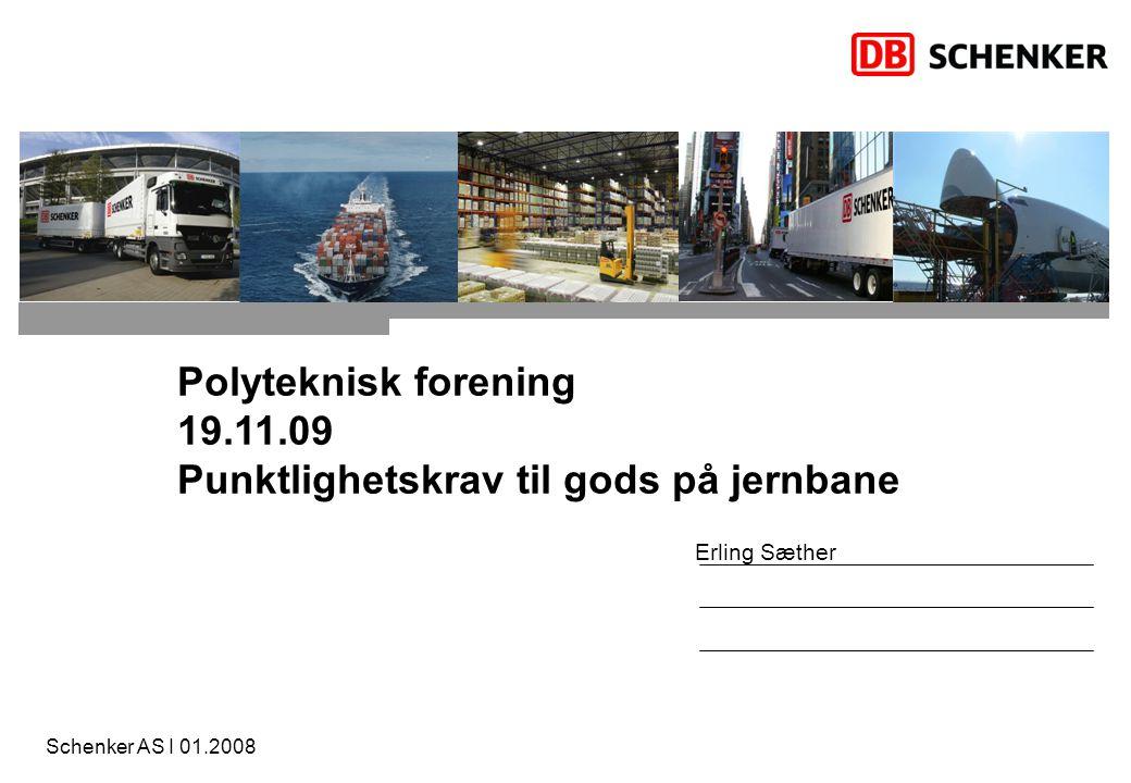 Schenker AS I 01.2008 Erling Sæther Polyteknisk forening 19.11.09 Punktlighetskrav til gods på jernbane