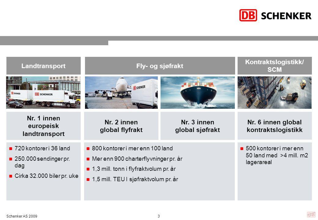 3Schenker AS 2009 LandtransportFly- og sjøfrakt Kontraktslogistikk/ SCM Nr. 3 innen global sjøfrakt Nr. 6 innen global kontraktslogistikk Nr. 2 innen