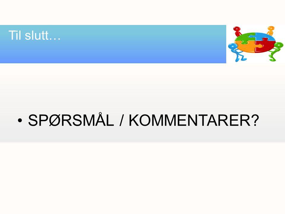 SPØRSMÅL / KOMMENTARER Til slutt…