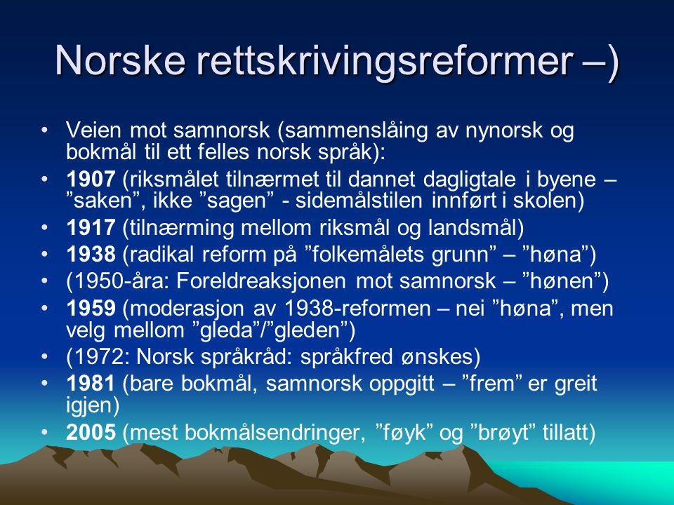 Norske rettskrivingsreformer –) Veien mot samnorsk (sammenslåing av nynorsk og bokmål til ett felles norsk språk): 1907 (riksmålet tilnærmet til danne